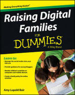 Raising Digital Families For Dummies - Amy Lupold Bair