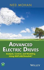 Advanced Electric Drives : Analysis, Control, and Modeling Using Matlab / Simulink - Ned Mohan