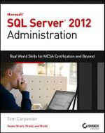 Microsoft SQL Server 2012 Administration : Real-World Skills for MCSA Certification and Beyond (Exams 70-461, 70-462, and 70-463) - Carpenter