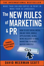 The New Rules of Marketing & PR : How to Use Social Media, Online Video, Mobile Applications, Blogs, News Releases, and Viral Marketing to Reach Buyers Directly - David Meerman Scott