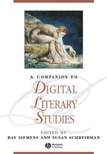A Companion to Digital Literary Studies : Current Trends and Emerging Topics