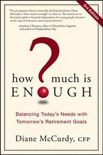 How Much is Enough? : Balancing Today's Needs with Tomorrow's Retirement Goals - Diane McCurdy