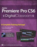 Premiere Pro CS6 Digital Classroom : Digital Classroom - Jerron Smith