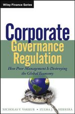 Corporate Governance Regulation : How Poor Management is Destroying the Global Economy - Nicholas V. Vakkur