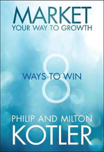 Market Your Way to Growth : 8 Ways to Win - Philip Kotler