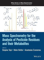 Mass Spectrometry for the Analysis of Pesticide Residues and Their Metabolites : Wiley Series on Mass Spectrometry - Despina Tsipi