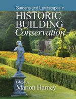 Gardens, Garden Structures and Designed Landscapes in Historic Building Conservation - Marion Harney