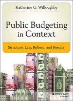 Public Budgeting in Context : Structure, Law, Reform and Results - Katherine G. Willoughby