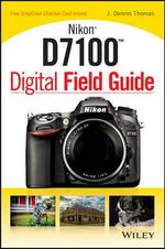 Nikon D7100 Digital Field Guide - J. Dennis Thomas