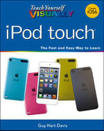 Teach Yourself Visually iPod Touch : Teach Yourself VISUALLY (Tech) - Guy Hart-Davis