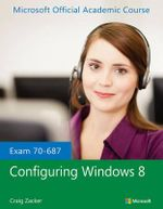 Exam 70-687 Configuring Windows 8 : Security, Robotics, Automations and Communication - Microsoft Official Academic Course