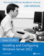 Exam 70-410 Installing and Configuring Windows Server 2012 Lab Manual : A Learner's Guide to Creating Objective-C Applicat... - Microsoft Official Academic Course