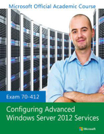 Exam 70-412 Configuring Advanced Windows Server 2012 Services - Microsoft Official Academic Course