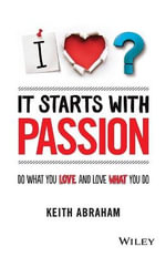It Starts With Passion : Do What You Love and Love What You Do - Keith Abraham