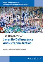 The Handbook of Juvenile Delinquency and Juvenile Justice : Wiley Handbooks in Criminology and Criminal Justice