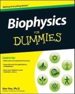 Biophysics For Dummies - Ken Vos