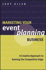 Marketing Your Event Planning Business : A Creative Approach to Gaining the Competitive Edge - Judy Allen