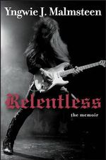 Relentless : The Memoir - Yngwie J. Malmsteen