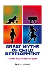 Great Myths of Child Development - Stephen Hupp