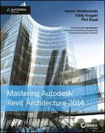 Mastering Autodesk Revit Architecture 2014 : Autodesk Official Press - James Vandezande