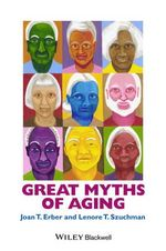 Great Myths of Aging - Joan T. Erber