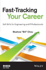 Fast-Tracking Your Career : Soft Skills for Engineering & IT Professionals - Wushow Chou