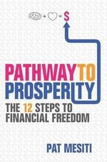 Pathway to Prosperity : The 12 Steps to Financial Freedom - Pat Mesiti