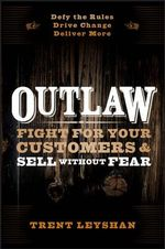 Outlaw : Fight for Your Customers and Sell Without Fear - Trent Leyshan