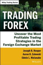 Trading Forex : Uncover the Most Profitable Trading Strategies in the Foreign Exchange Market - Joseph R. Hooper