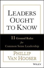 Leaders Ought to Know : 11 Ground Rules for Common Sense Leadership - Phillip Van Hooser