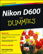 Nikon D600 For Dummies - Julie Adair King