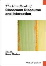 The Handbook of Classroom Discourse and Interaction : Blackwell Handbooks in Linguistics - Numa Markee