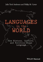 Languages in the World : How History, Culture, and Politics Shape Language - Julie Tetel Andresen