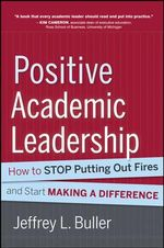 Positive Academic Leadership : How to Stop Putting Out Fires and Begin Making a Difference - Jeffrey L. Buller