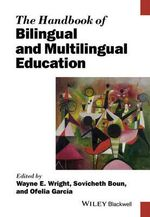 The Handbook of Bilingual and Multilingual Education : Blackwell Handbooks in Linguistics - Wayne E Wright