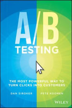 A/B Testing : The Most Powerful Way to Turn Clicks into Customers - Dan Siroker