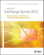 Microsoft Exchange Server 2013 : Design, Deploy and Deliver an Enterprise Messaging Solution - Nathan Winters