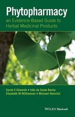 Phytopharmacy : An Evidence-Based Guide to Herbal Medical Products - Sarah E. Edwards