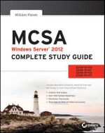 MCSA Windows Server 2012 Complete Study Guide : Exams 70-410, 70-411, 70-412, and 70-417 - William Panek