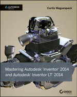 Mastering Autodesk Inventor 2014 : Autodesk Official Press - Curtis Waguespack