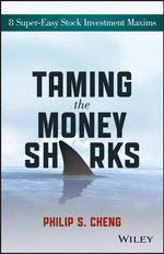 Taming the Money Sharks : 8 Super-Easy Stock Investment Maxims - Philip Shu-Ying Cheng