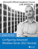 Exam 70-412 Configuring Advanced Windows Server 2012 Services Lab Manual : Problem Design Solution - Microsoft Official Academic Course