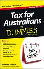 Tax for Australians For Dummies : 2012 - 13 Edition - Jimmy B. Prince