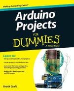 Arduino Projects For Dummies : From Apps to Zombies : A Linguistic Celebration of... - Brock Craft