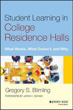 Student Learning in College Residence Halls : What Works, What Doesn't, and Why - Gregory S. Blimling
