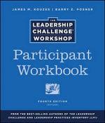 The Leadership Challenge Workshop, Participant Workbook : J-B Leadership Challenge: Kouzes/Posner - James M. Kouzes