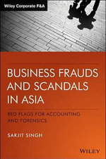 Business Frauds and Scandals in Asia : Red Flags For Accounting and Forensics - Sarjit Singh