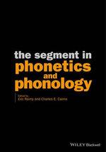 The Segment in Phonetics and Phonology - Eric Raimy