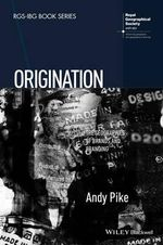 Origination : The Geographies of Brands and Branding - Andy Pike