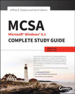 MCSA : Microsoft Windows 8.1 Complete Study Guide: Exams 70-687, 70-688, and 70-689 - Darril Gibson